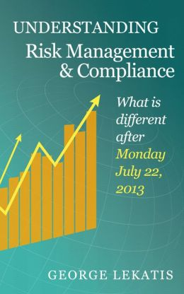 Understanding Risk Management and Compliance, What is different after Monday, July 22, 2013