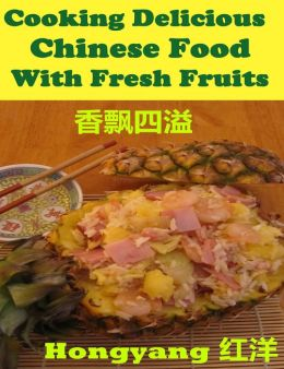 Cooking Delicious Chinese Food with Fresh Fruits: Recipes with Photos