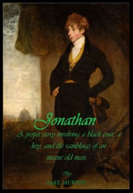 Jonathan: a proper story involving a black coat, a key, and the ramblings of an insane old man.