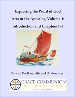 Exploring the Word of God Acts of the Apostles Volume 1: Introduction and Chapters 1-3