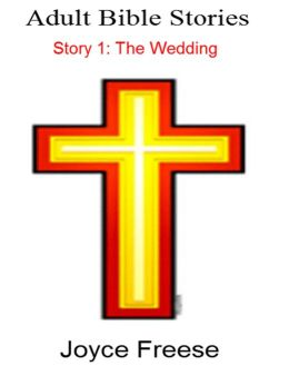Adult Bible Stories: Story 1: The Wedding: Rehearsal For Life