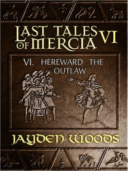 Last Tales of Mercia 6: Hereward the Outlaw
