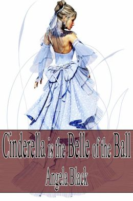 Cinderella is the Belle of the Ball (An Erotic Fairy Tale)