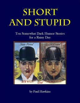 Short and Stupid: Ten Somewhat Dark Short Stories for a Rainy Day