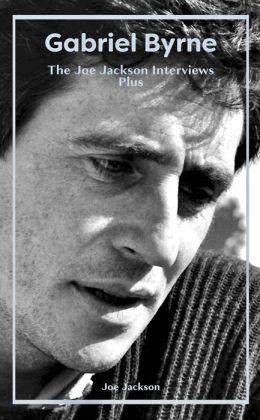 Gabriel Byrne: The Joe Jackson Interviews Plus