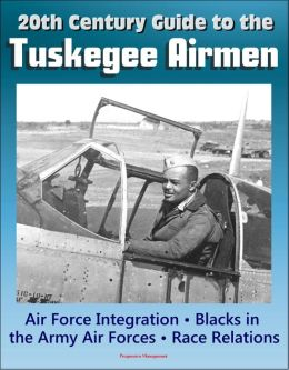 20th Century Guide to the Tuskegee Airmen, Air Force Integration, Blacks in the Army Air Forces in World War II, Racial Segregation and Discrimination, African-American Race Relations in the Air Force