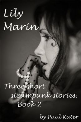 Lily Marin: three short steampunk stories. Book 2.