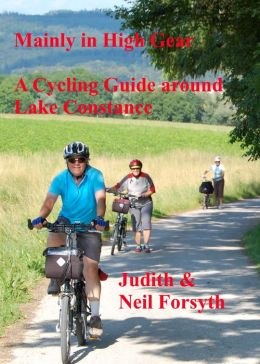 Mainly in High Gear A cycling guide around Lake Constance