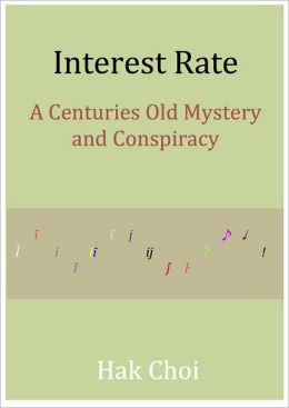 Interest Rate: A Centuries Old Mystery and Conspiracy