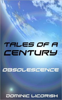 Tales of a Century 1: Obsolescence