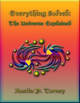 Everything Solved: The Universe Explained