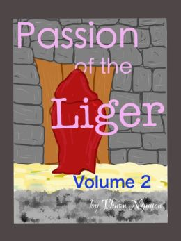 Passion of the Liger: Volume 2
