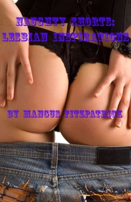 Naughty Shorts Vol. 1: Lesbian Inspirations
