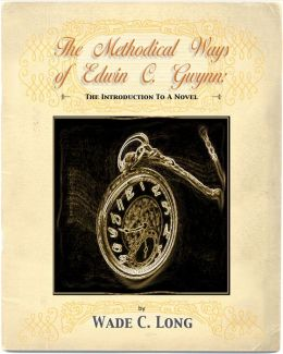The Methodical Ways of Edwin C. Gwynn (An Introduction to a Novel)