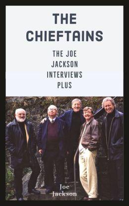 The Chieftains: The Joe Jackson Interviews Plus