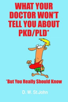 What Your Doctor Won't Tell You About Polycystic Kidney Disease (PKD)-But You Really Should Know