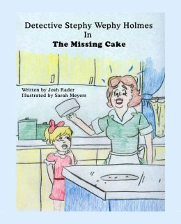 Detective Stephy Wephy Holmes in the Missing Cake (Children's picture book)