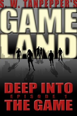 Deep Into the Game: S.W. Tanpepper's GAMELAND (Episode 1) (Volume 1)