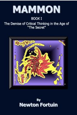 Mammon I: Demise of Critical Thinking in the Age of The Secret