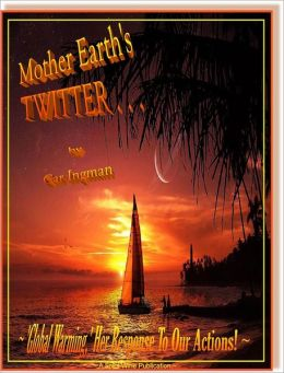 Mother Earth's Twitter . . . 'Global Warming,' Her Response To Our Actions