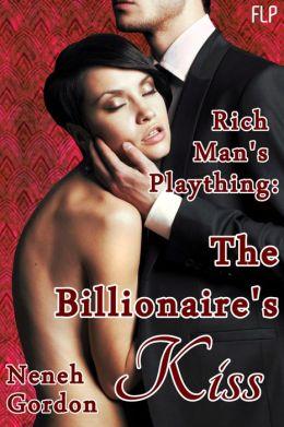 Rich Man's Plaything - The Billionaire's Kiss (Dominant Billionaire Erotic Romance)
