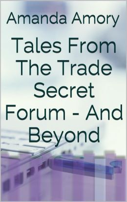 Tales From The Trade Secret Forum... And Beyond