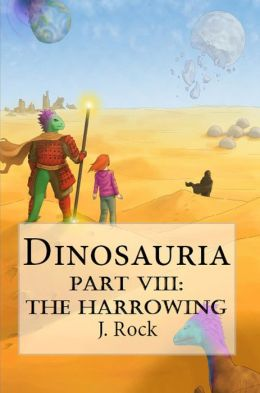Dinosauria: Part VIII: The Harrowing