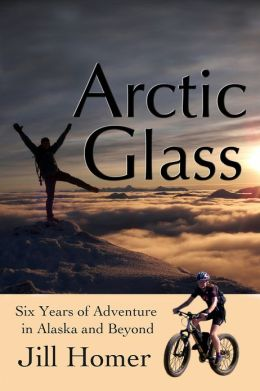 Arctic Glass: Six Years of Adventure Stories from Alaska and Beyond