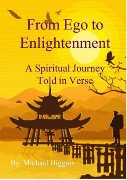 From Ego to Enlightenment. A Spiritual Journey Told in Verse