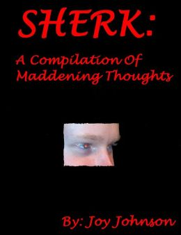 Sherk: A Compilation Of Maddening Thoughts