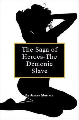 The Saga of Heroes-The Demonic Slave
