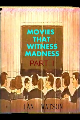 Movies That Witness Madness Part I