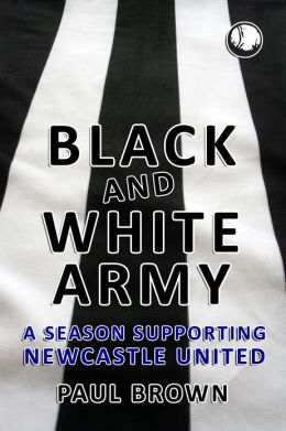 Black and White Army: A Season Supporting Newcastle United