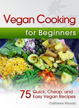 Vegan cooking for beginners 75 quick cheap and easy for Easy cooking for beginners