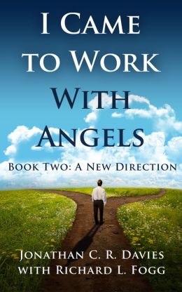 I Came to Work with Angels, Book Two: A New Direction