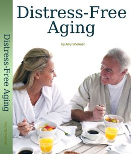 Distress-Free Aging: A Boomer's Guide to Creating a Fulfilled and Purposeful Life