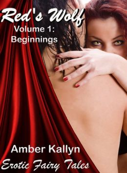Red's Wolf: Beginnings Volume 1 (Erotic Fairy Tales)