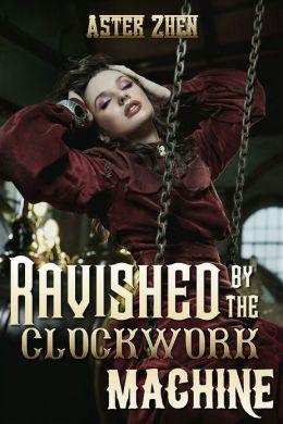 Ravished By The Clockwork Machine