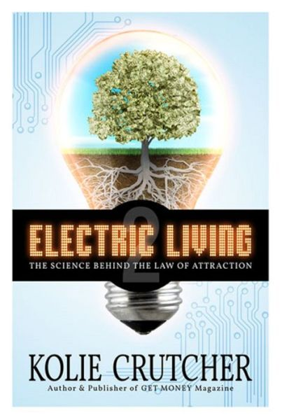 Electric Living: The Science Behind The Law of Attraction