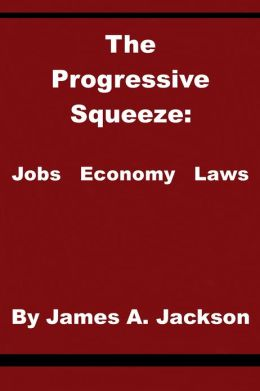 The Progressive Squeeze: Jobs, Economy & Laws