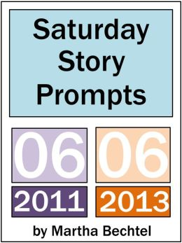Saturday Story Prompts Collection: 2011.06 and 2013.06
