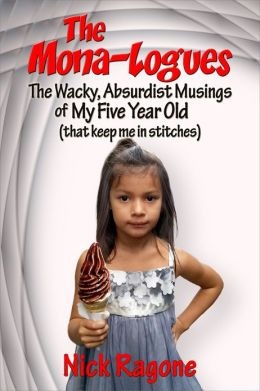 The Mona-logues: The Wacky, Absurdist, Musings of My Five Year Old (that keep me in stitches)