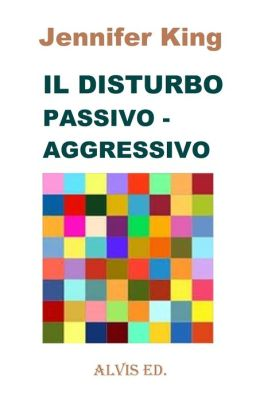 Il Disturbo Passivo: Aggressivo