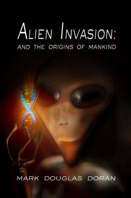 Alien Invasion: and the origins of mankind