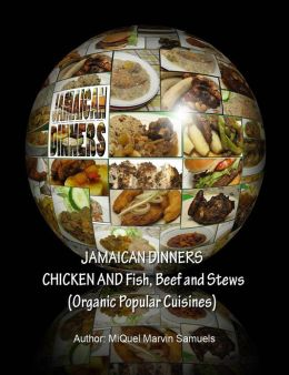 Jamaican Dinners Chicken and Fish, Beef and Stews (Organic Popular Cuisines
