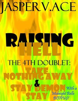 Raising Hell: The 4th Doublet: Take Nothing Away & Stay Demon Stay