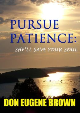Pursue Patience: She'll Save Your Soul