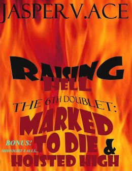 Raising Hell: The 6th Doublet: Marked To Die & Hoisted High