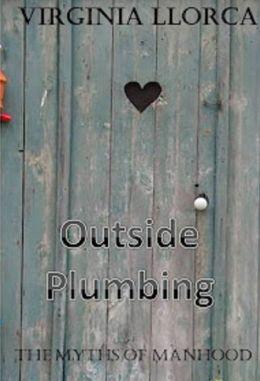 The Myths of Manhood: Outside Plumbing