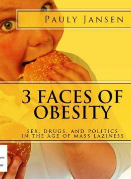 3 Faces Of Obesity: Sex, Drugs, And Politics In The Age Of Mass Laziness